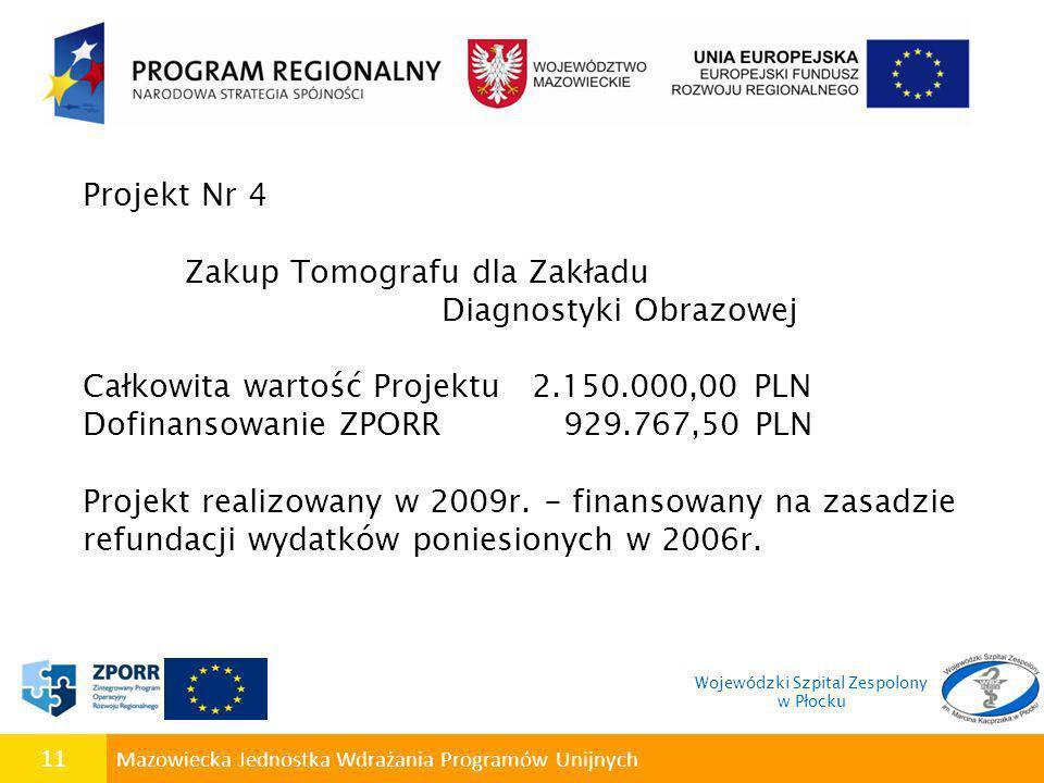 11 Mazowiecka Jednostka Wdrażania Programów Unijnych Projekt Nr 4 Zakup Tomografu dla Zakładu Diagnostyki Obrazowej Całkowita wartość Projektu 2.150.0