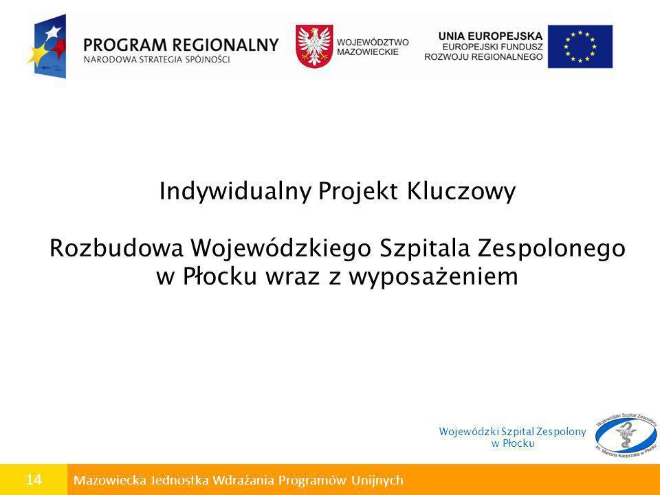 14 Mazowiecka Jednostka Wdrażania Programów Unijnych Indywidualny Projekt Kluczowy Rozbudowa Wojewódzkiego Szpitala Zespolonego w Płocku wraz z wyposa