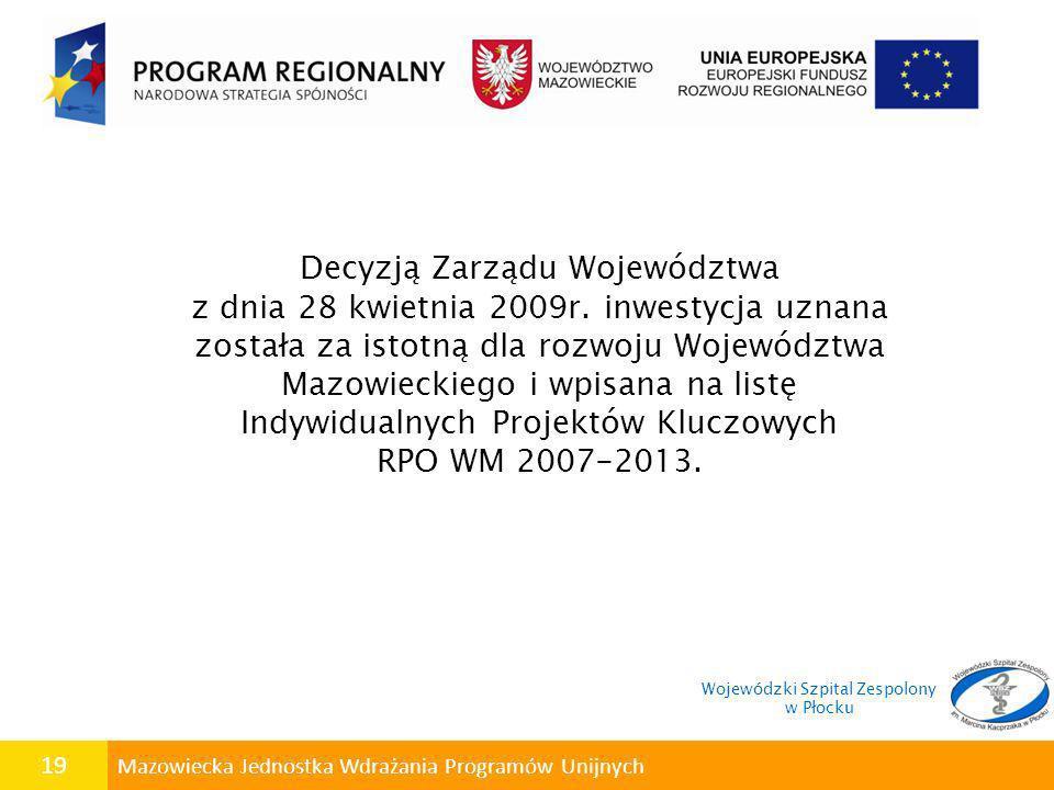 19 Mazowiecka Jednostka Wdrażania Programów Unijnych Decyzją Zarządu Województwa z dnia 28 kwietnia 2009r. inwestycja uznana została za istotną dla ro