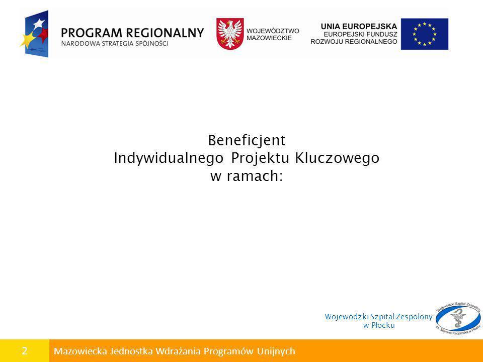 3 Mazowiecka Jednostka Wdrażania Programów Unijnych REGIONALNEGO PROGRAMU OPERACYJNEGO WOJEWÓDZTWA MAZOWIECKIEGO 2007-2013 PRIORYTET VII: Tworzenie i poprawa warunków dla rozwoju kapitału ludzkiego DZIAŁANIE 7.1: Infrastruktura służąca ochronie zdrowia i życia Wojewódzki Szpital Zespolony w Płocku