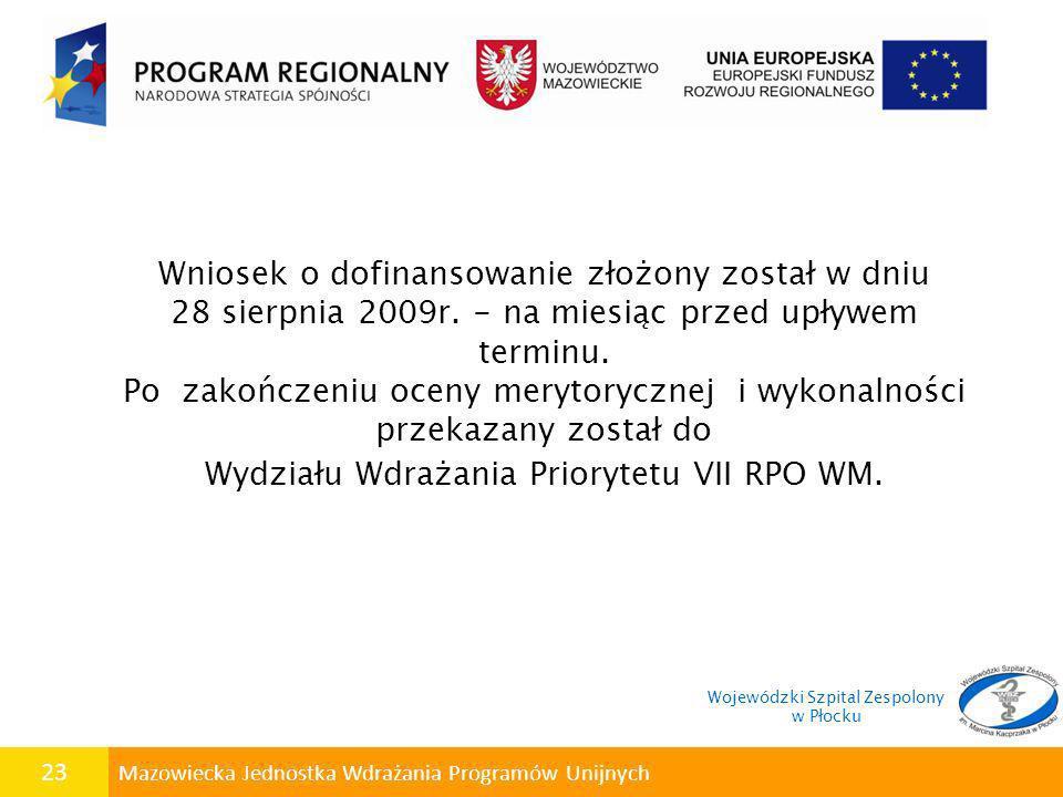 23 Mazowiecka Jednostka Wdrażania Programów Unijnych Wniosek o dofinansowanie złożony został w dniu 28 sierpnia 2009r. - na miesiąc przed upływem term