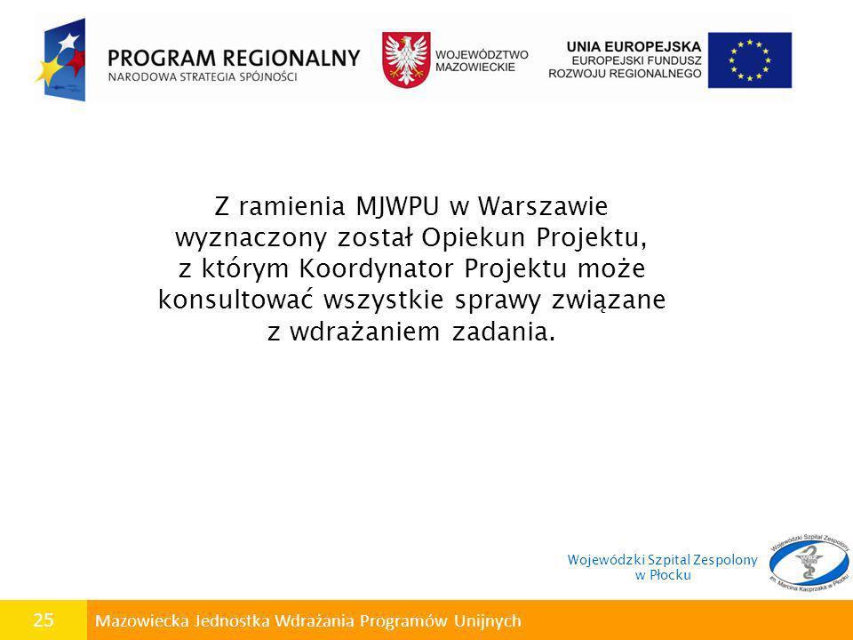 25 Mazowiecka Jednostka Wdrażania Programów Unijnych Z ramienia MJWPU w Warszawie wyznaczony został Opiekun Projektu, z którym Koordynator Projektu mo