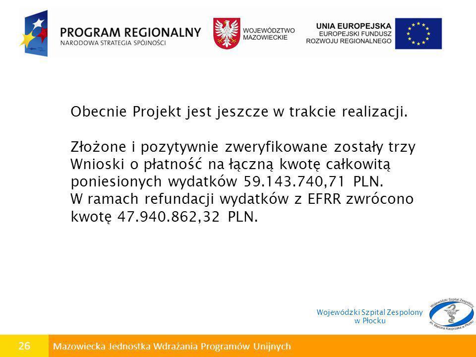 26 Mazowiecka Jednostka Wdrażania Programów Unijnych Obecnie Projekt jest jeszcze w trakcie realizacji. Złożone i pozytywnie zweryfikowane zostały trz