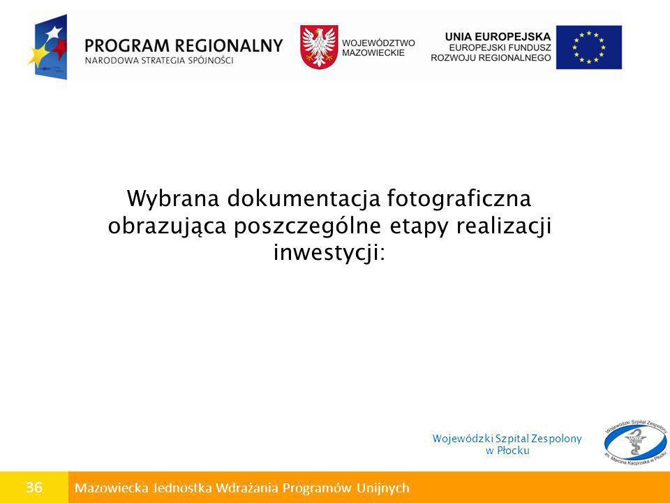 36 Mazowiecka Jednostka Wdrażania Programów Unijnych Wybrana dokumentacja fotograficzna obrazująca poszczególne etapy realizacji inwestycji: Wojewódzk