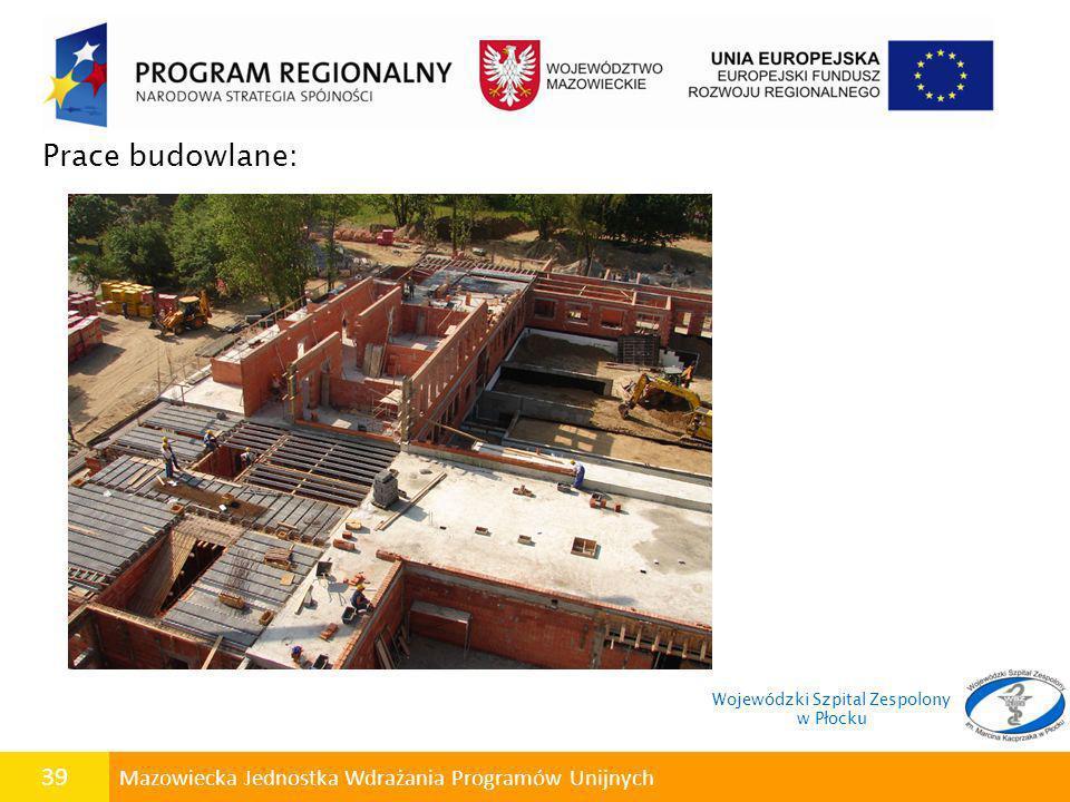 39 Mazowiecka Jednostka Wdrażania Programów Unijnych Prace budowlane: Wojewódzki Szpital Zespolony w Płocku