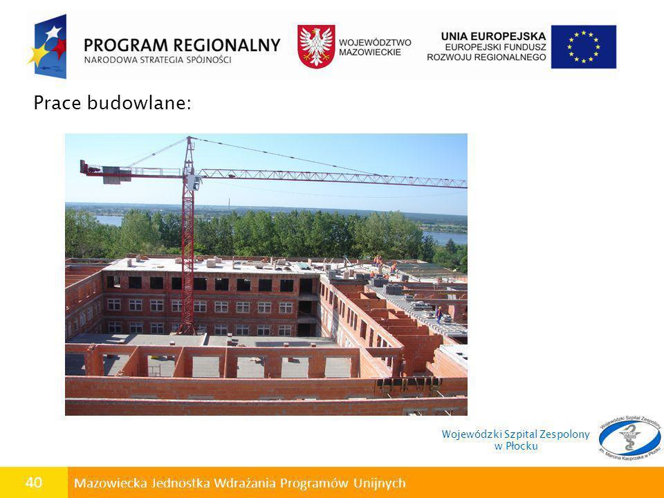 40 Mazowiecka Jednostka Wdrażania Programów Unijnych Prace budowlane: Wojewódzki Szpital Zespolony w Płocku