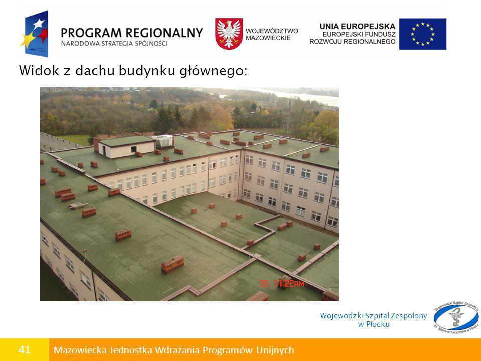 41 Mazowiecka Jednostka Wdrażania Programów Unijnych Widok z dachu budynku głównego: Wojewódzki Szpital Zespolony w Płocku