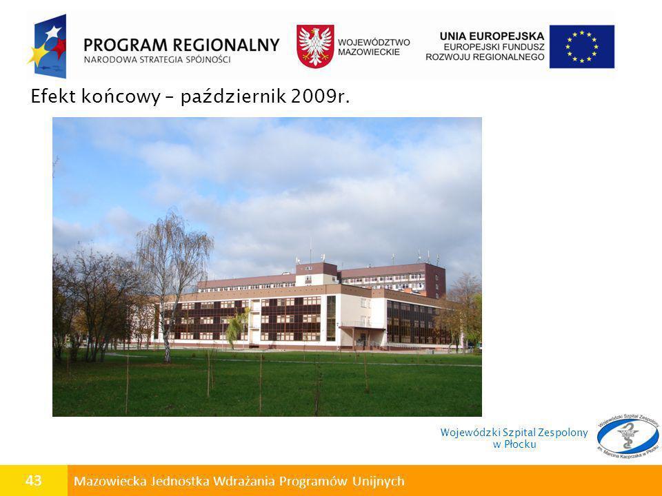 43 Mazowiecka Jednostka Wdrażania Programów Unijnych Efekt końcowy – październik 2009r. Wojewódzki Szpital Zespolony w Płocku
