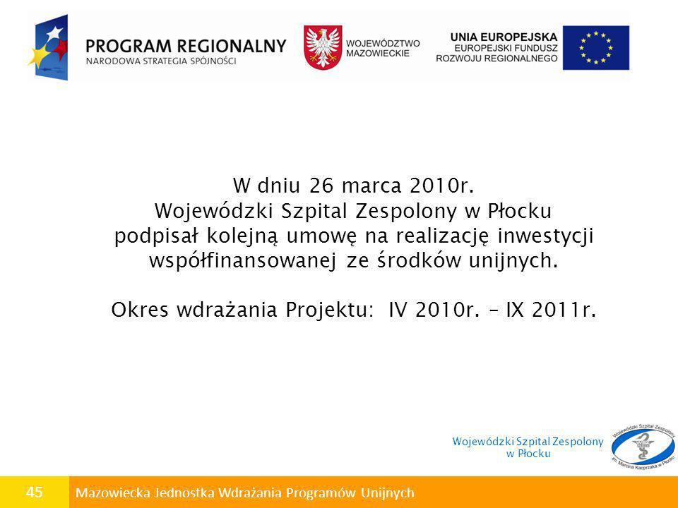 45 Mazowiecka Jednostka Wdrażania Programów Unijnych W dniu 26 marca 2010r. Wojewódzki Szpital Zespolony w Płocku podpisał kolejną umowę na realizację