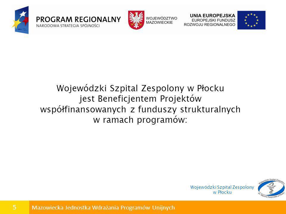 5 Mazowiecka Jednostka Wdrażania Programów Unijnych Wojewódzki Szpital Zespolony w Płocku jest Beneficjentem Projektów współfinansowanych z funduszy s