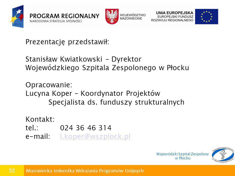 52 Mazowiecka Jednostka Wdrażania Programów Unijnych Prezentację przedstawił: Stanisław Kwiatkowski – Dyrektor Wojewódzkiego Szpitala Zespolonego w Pł