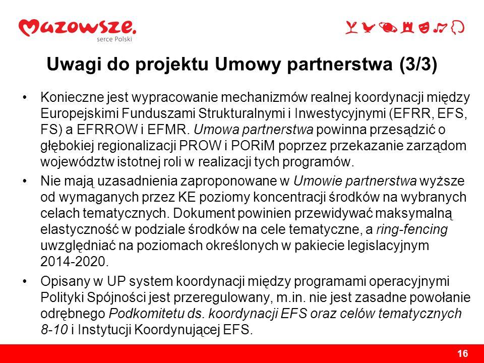 Uwagi do projektu Umowy partnerstwa (3/3) Konieczne jest wypracowanie mechanizmów realnej koordynacji między Europejskimi Funduszami Strukturalnymi i