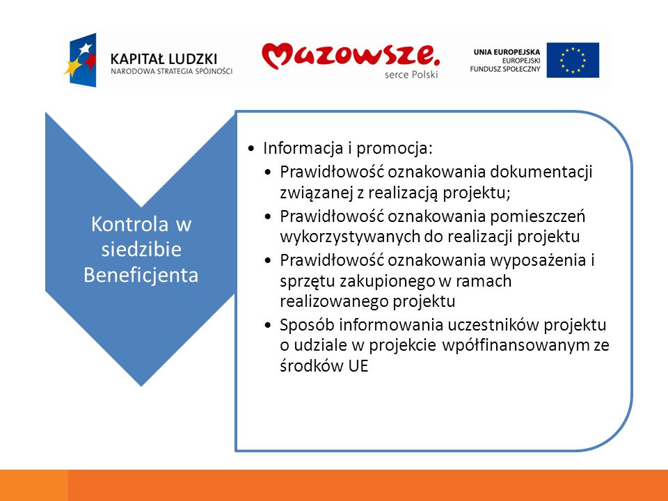 Kontrola w siedzibie Beneficjenta Informacja i promocja: Prawidłowość oznakowania dokumentacji związanej z realizacją projektu; Prawidłowość oznakowan