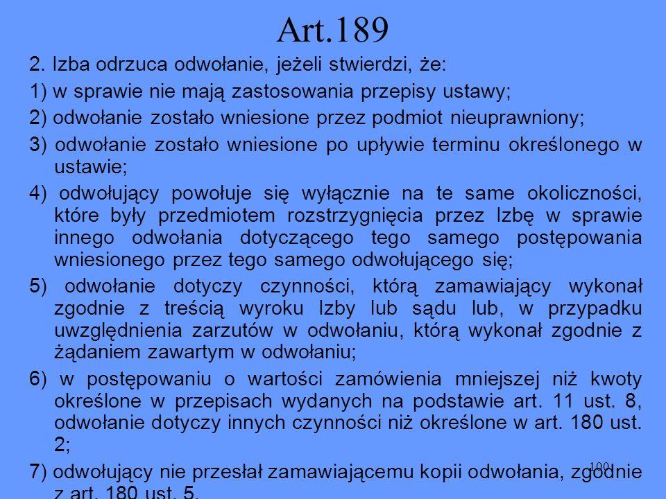 100 Art.189 2. Izba odrzuca odwołanie, jeżeli stwierdzi, że: 1) w sprawie nie mają zastosowania przepisy ustawy; 2) odwołanie zostało wniesione przez