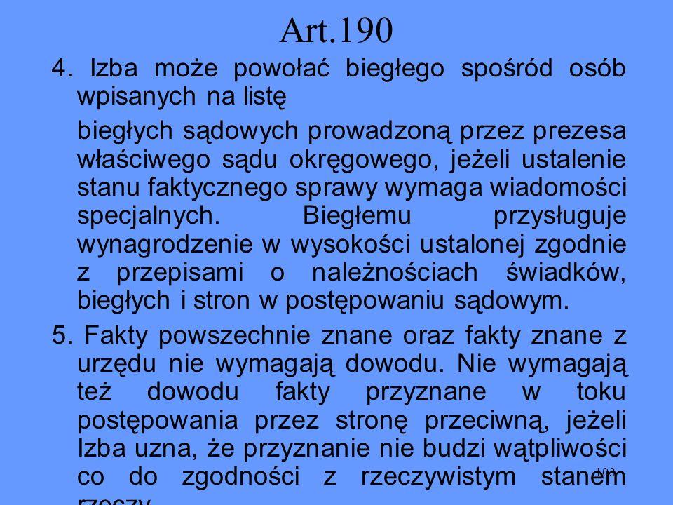 103 Art.190 4. Izba może powołać biegłego spośród osób wpisanych na listę biegłych sądowych prowadzoną przez prezesa właściwego sądu okręgowego, jeżel