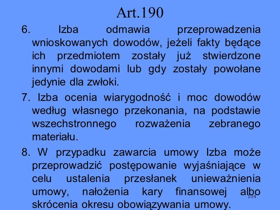 104 Art.190 6. Izba odmawia przeprowadzenia wnioskowanych dowodów, jeżeli fakty będące ich przedmiotem zostały już stwierdzone innymi dowodami lub gdy