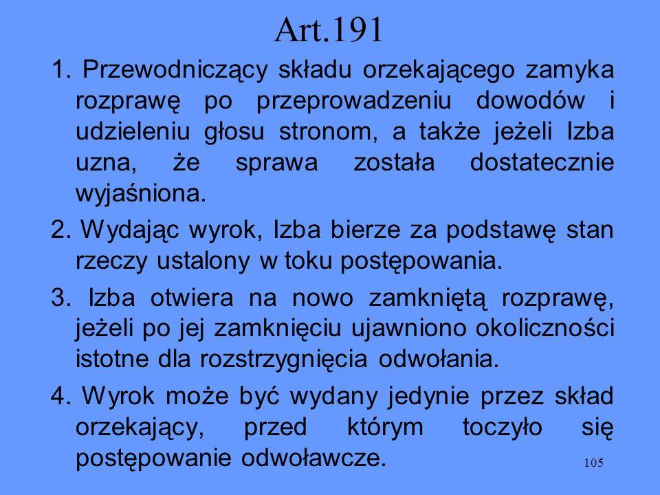 105 Art.191 1. Przewodniczący składu orzekającego zamyka rozprawę po przeprowadzeniu dowodów i udzieleniu głosu stronom, a także jeżeli Izba uzna, że