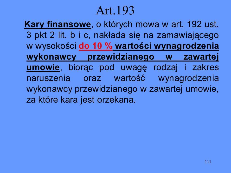 111 Art.193 Kary finansowe, o których mowa w art. 192 ust. 3 pkt 2 lit. b i c, nakłada się na zamawiającego w wysokości do 10 % wartości wynagrodzenia