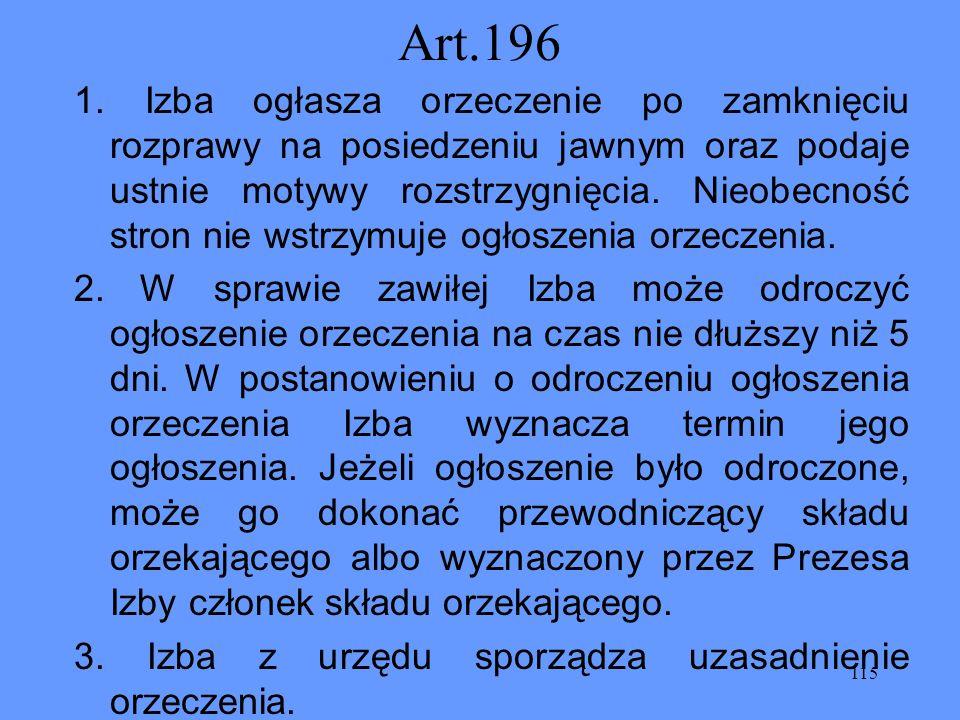 115 Art.196 1. Izba ogłasza orzeczenie po zamknięciu rozprawy na posiedzeniu jawnym oraz podaje ustnie motywy rozstrzygnięcia. Nieobecność stron nie w