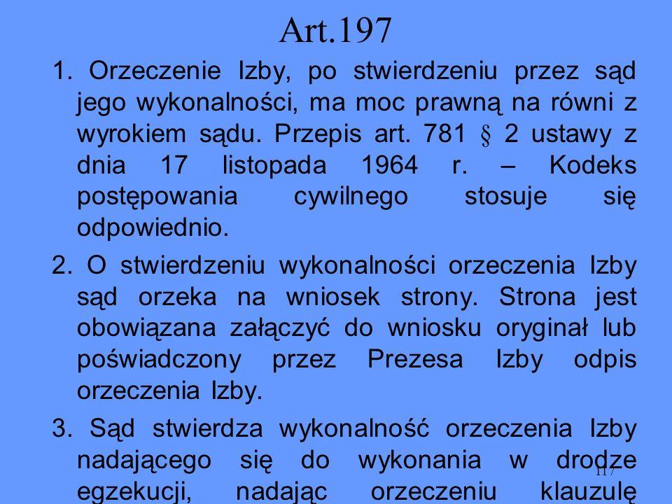 117 Art.197 1. Orzeczenie Izby, po stwierdzeniu przez sąd jego wykonalności, ma moc prawną na równi z wyrokiem sądu. Przepis art. 781 § 2 ustawy z dni