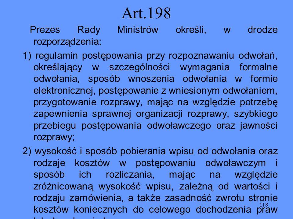 118 Art.198 Prezes Rady Ministrów określi, w drodze rozporządzenia: 1) regulamin postępowania przy rozpoznawaniu odwołań, określający w szczególności