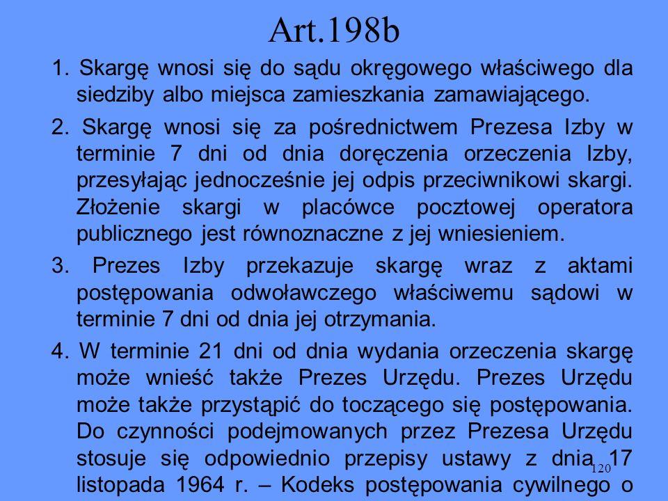 120 Art.198b 1. Skargę wnosi się do sądu okręgowego właściwego dla siedziby albo miejsca zamieszkania zamawiającego. 2. Skargę wnosi się za pośrednict