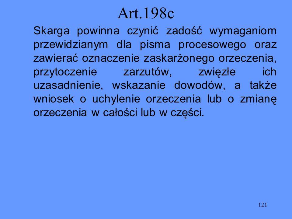 121 Art.198c Skarga powinna czynić zadość wymaganiom przewidzianym dla pisma procesowego oraz zawierać oznaczenie zaskarżonego orzeczenia, przytoczeni