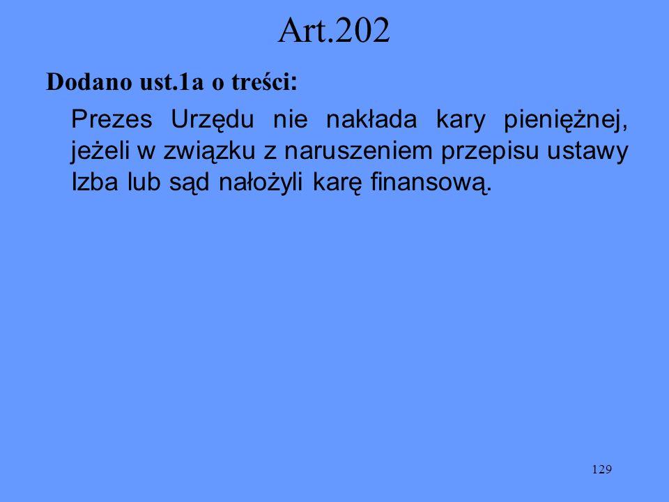 129 Art.202 Dodano ust.1a o treści : Prezes Urzędu nie nakłada kary pieniężnej, jeżeli w związku z naruszeniem przepisu ustawy Izba lub sąd nałożyli k
