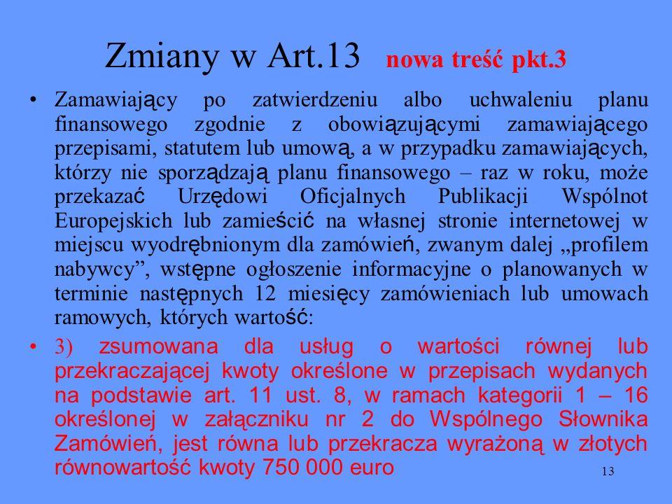 13 Zmiany w Art.13 nowa treść pkt.3 Zamawiaj ą cy po zatwierdzeniu albo uchwaleniu planu finansowego zgodnie z obowi ą zuj ą cymi zamawiaj ą cego prze