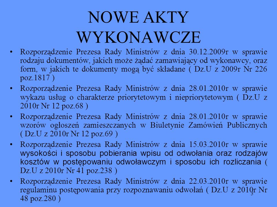 3 NOWE AKTY WYKONAWCZE Rozporządzenie Prezesa Rady Ministrów z dnia 30.12.2009r w sprawie rodzaju dokumentów, jakich może żądać zamawiający od wykonaw