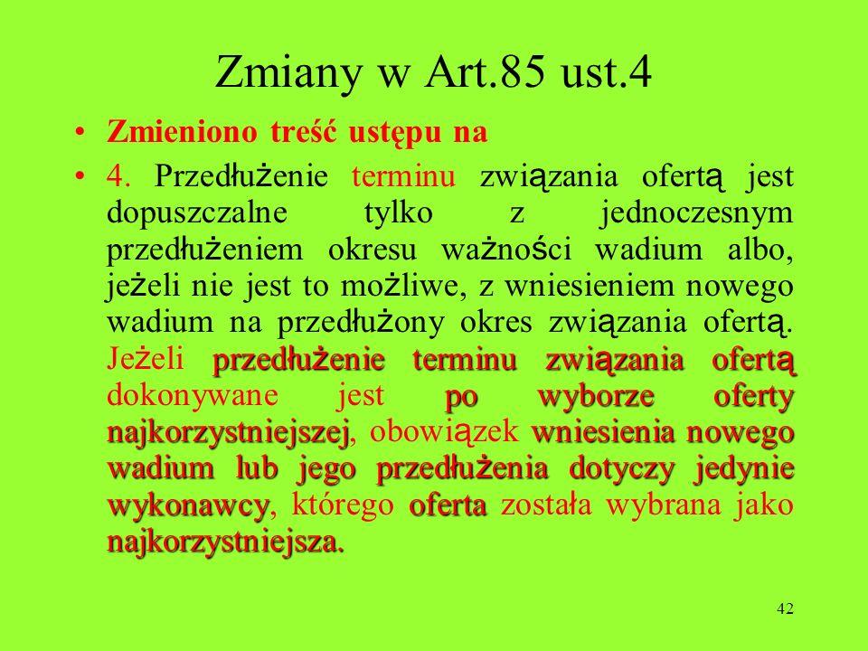 42 Zmiany w Art.85 ust.4 Zmieniono treść ustępu na przed ł u ż enie terminu zwi ą zania ofert ą po wyborze oferty najkorzystniejszejwniesienia nowego