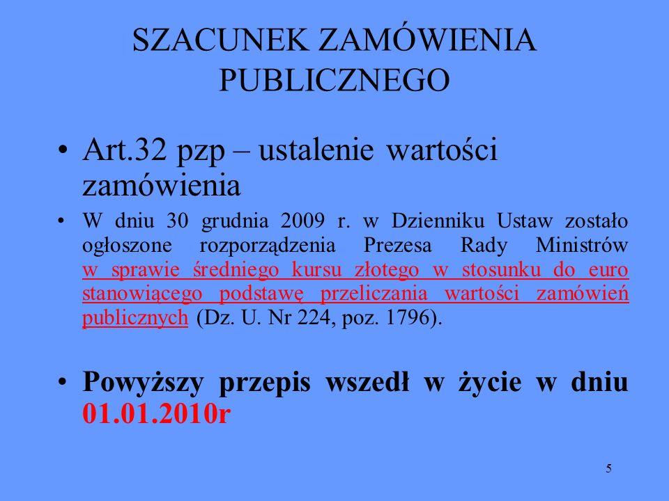 5 SZACUNEK ZAMÓWIENIA PUBLICZNEGO Art.32 pzp – ustalenie wartości zamówienia W dniu 30 grudnia 2009 r. w Dzienniku Ustaw zostało ogłoszone rozporządze