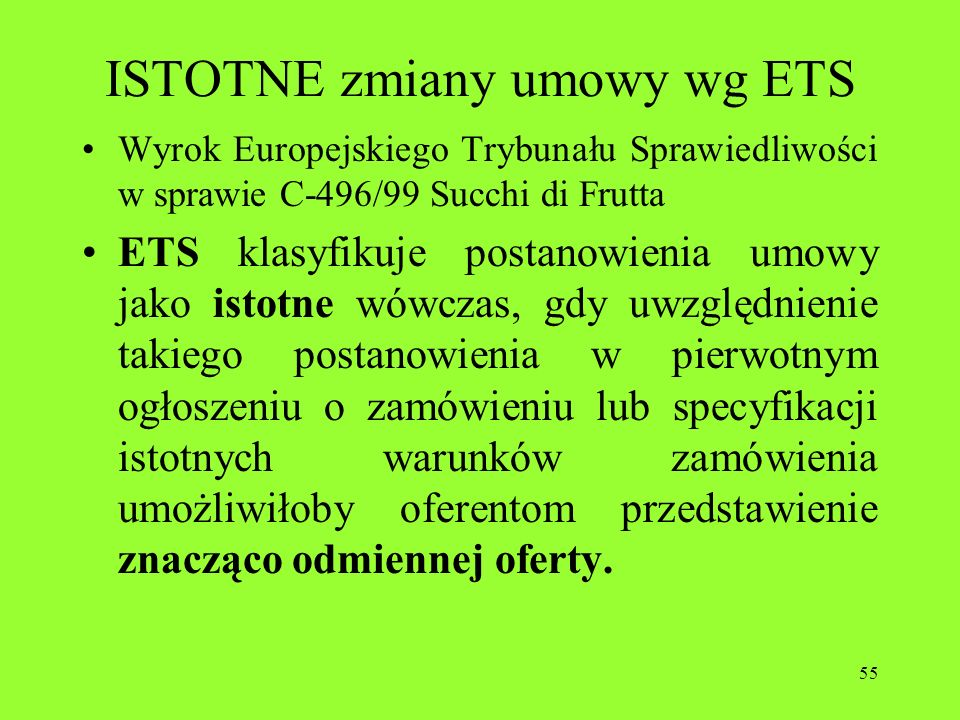 55 ISTOTNE zmiany umowy wg ETS Wyrok Europejskiego Trybunału Sprawiedliwości w sprawie C-496/99 Succhi di Frutta ETS klasyfikuje postanowienia umowy j