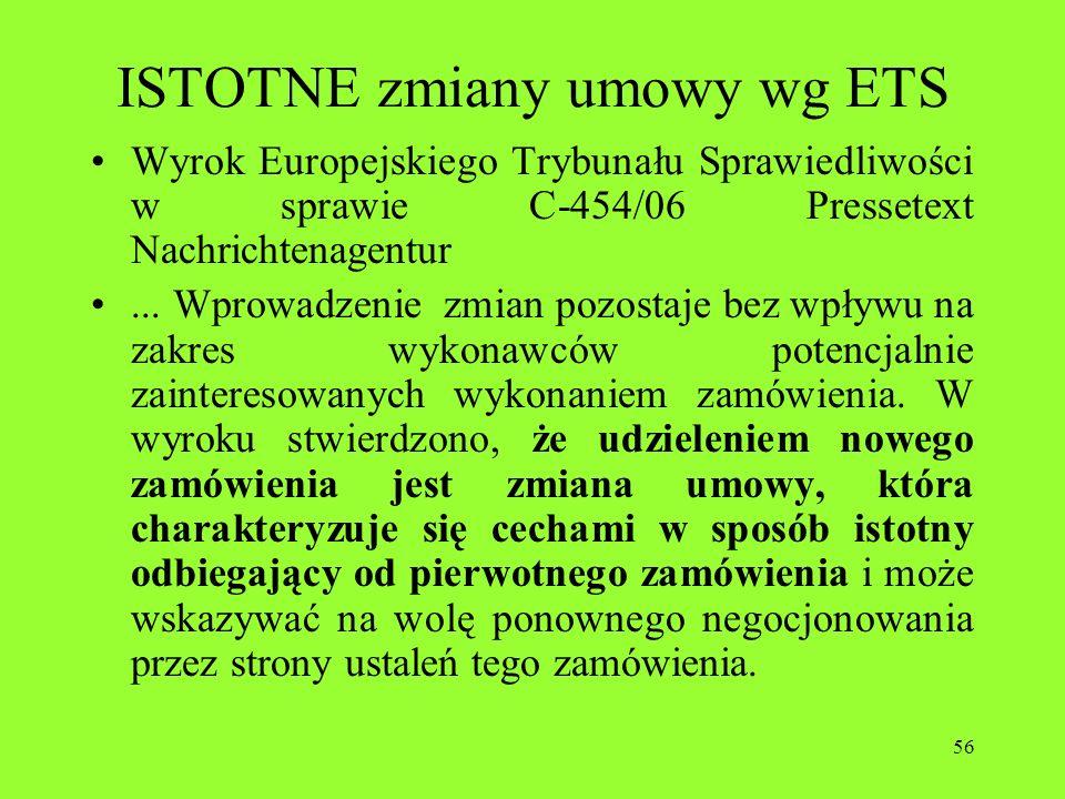 56 ISTOTNE zmiany umowy wg ETS Wyrok Europejskiego Trybunału Sprawiedliwości w sprawie C-454/06 Pressetext Nachrichtenagentur... Wprowadzenie zmian po