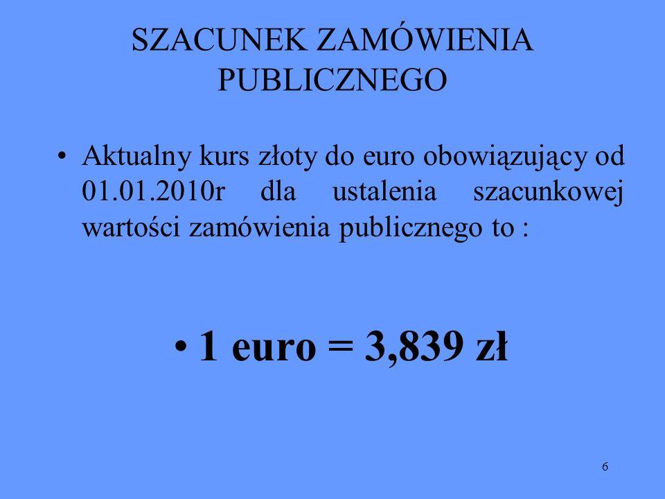 6 SZACUNEK ZAMÓWIENIA PUBLICZNEGO Aktualny kurs złoty do euro obowiązujący od 01.01.2010r dla ustalenia szacunkowej wartości zamówienia publicznego to