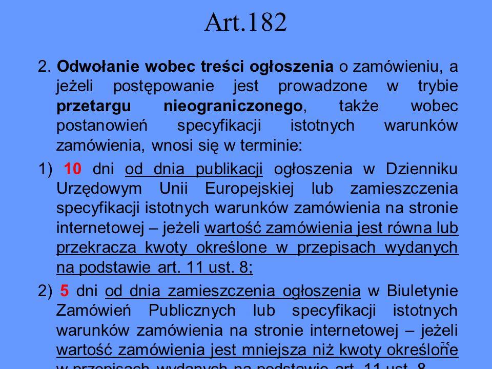 75 Art.182 2. Odwołanie wobec treści ogłoszenia o zamówieniu, a jeżeli postępowanie jest prowadzone w trybie przetargu nieograniczonego, także wobec p