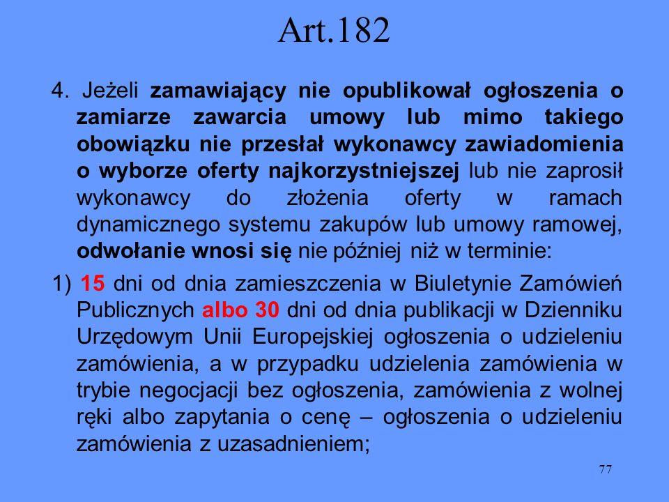 77 Art.182 4. Jeżeli zamawiający nie opublikował ogłoszenia o zamiarze zawarcia umowy lub mimo takiego obowiązku nie przesłał wykonawcy zawiadomienia