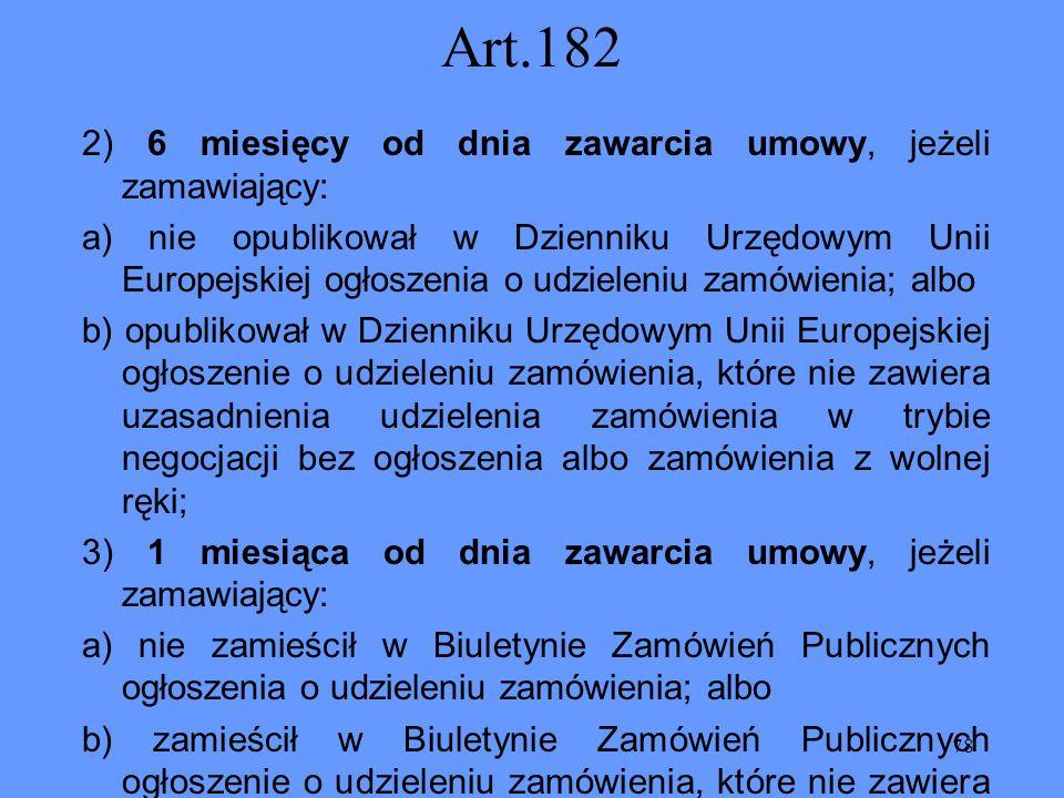 78 Art.182 2) 6 miesięcy od dnia zawarcia umowy, jeżeli zamawiający: a) nie opublikował w Dzienniku Urzędowym Unii Europejskiej ogłoszenia o udzieleni