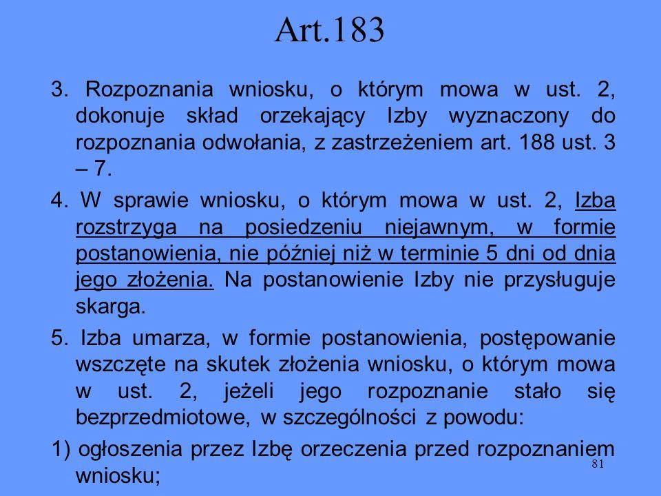 81 Art.183 3. Rozpoznania wniosku, o którym mowa w ust. 2, dokonuje skład orzekający Izby wyznaczony do rozpoznania odwołania, z zastrzeżeniem art. 18