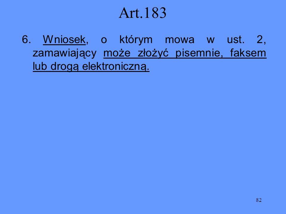 82 Art.183 6. Wniosek, o którym mowa w ust. 2, zamawiający może złożyć pisemnie, faksem lub drogą elektroniczną.