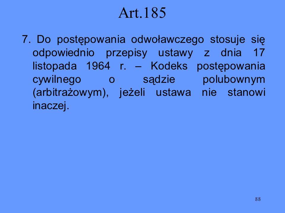 88 Art.185 7. Do postępowania odwoławczego stosuje się odpowiednio przepisy ustawy z dnia 17 listopada 1964 r. – Kodeks postępowania cywilnego o sądzi