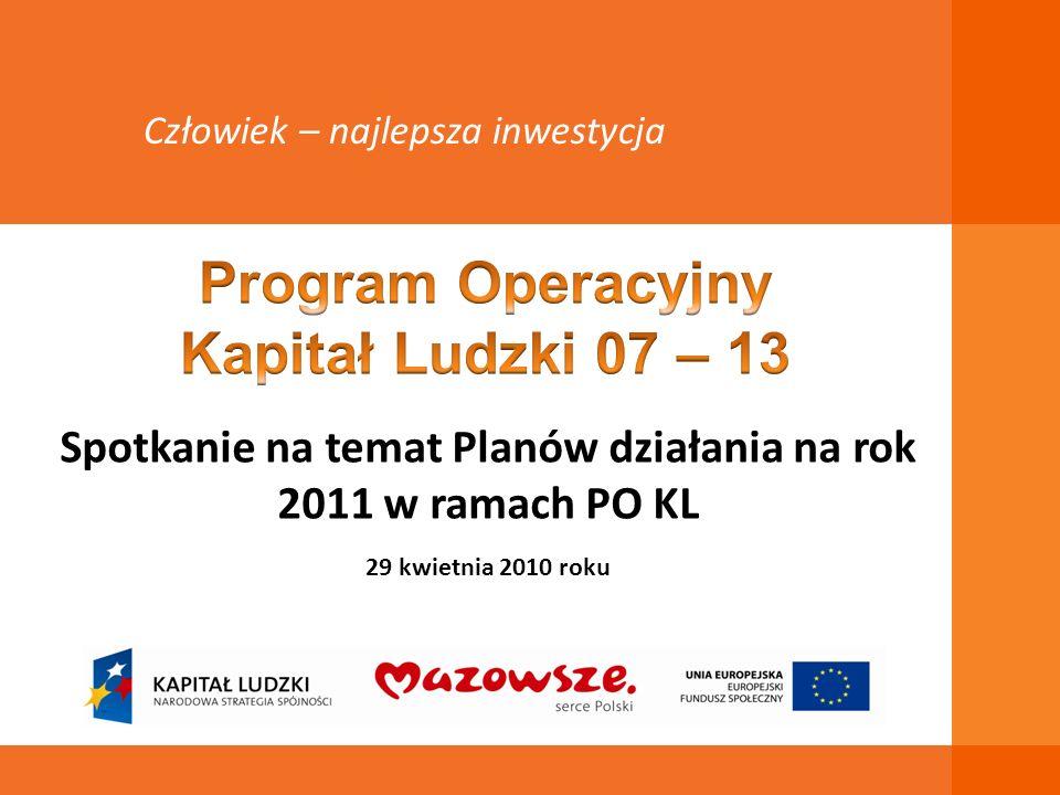 Spotkanie na temat Planów działania na rok 2011 w ramach PO KL 29 kwietnia 2010 roku Człowiek – najlepsza inwestycja