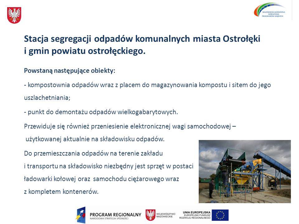 Stacja segregacji odpadów komunalnych miasta Ostrołęki i gmin powiatu ostrołęckiego. Powstaną następujące obiekty: - kompostownia odpadów wraz z place