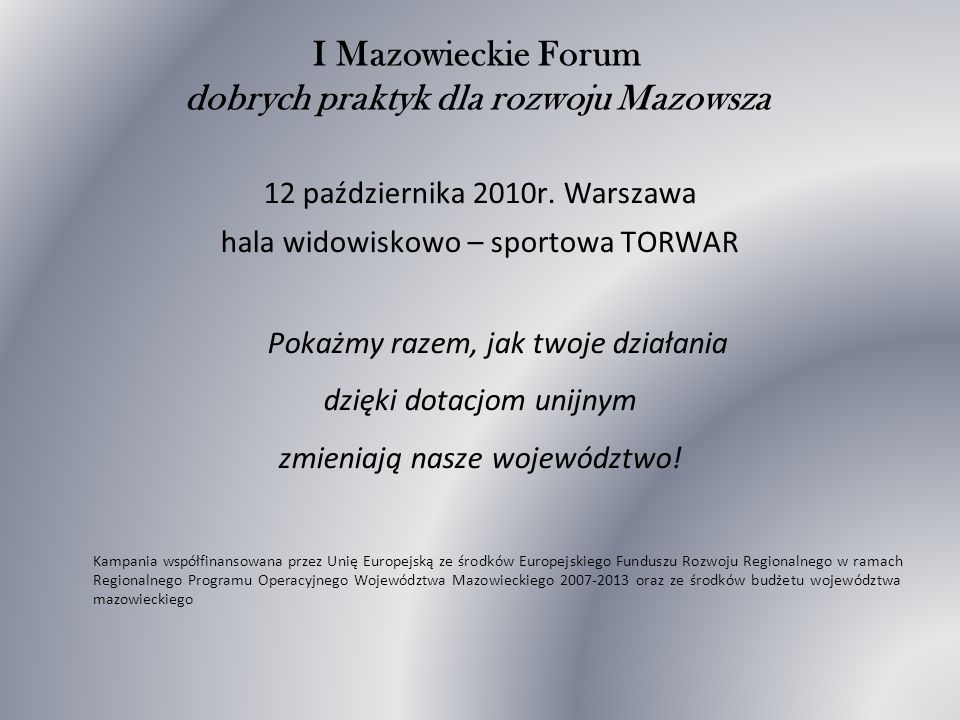 I Mazowieckie Forum dobrych praktyk dla rozwoju Mazowsza 12 października 2010r.