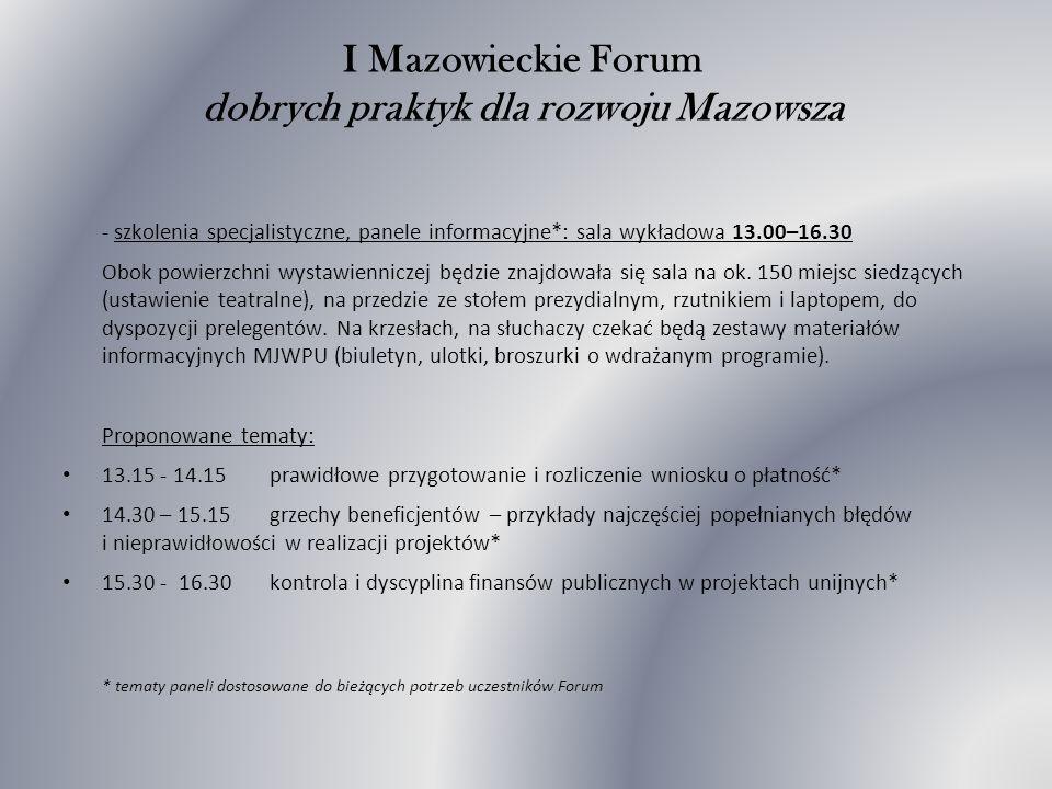 I Mazowieckie Forum dobrych praktyk dla rozwoju Mazowsza - szkolenia specjalistyczne, panele informacyjne*: sala wykładowa 13.00–16.30 Obok powierzchni wystawienniczej będzie znajdowała się sala na ok.
