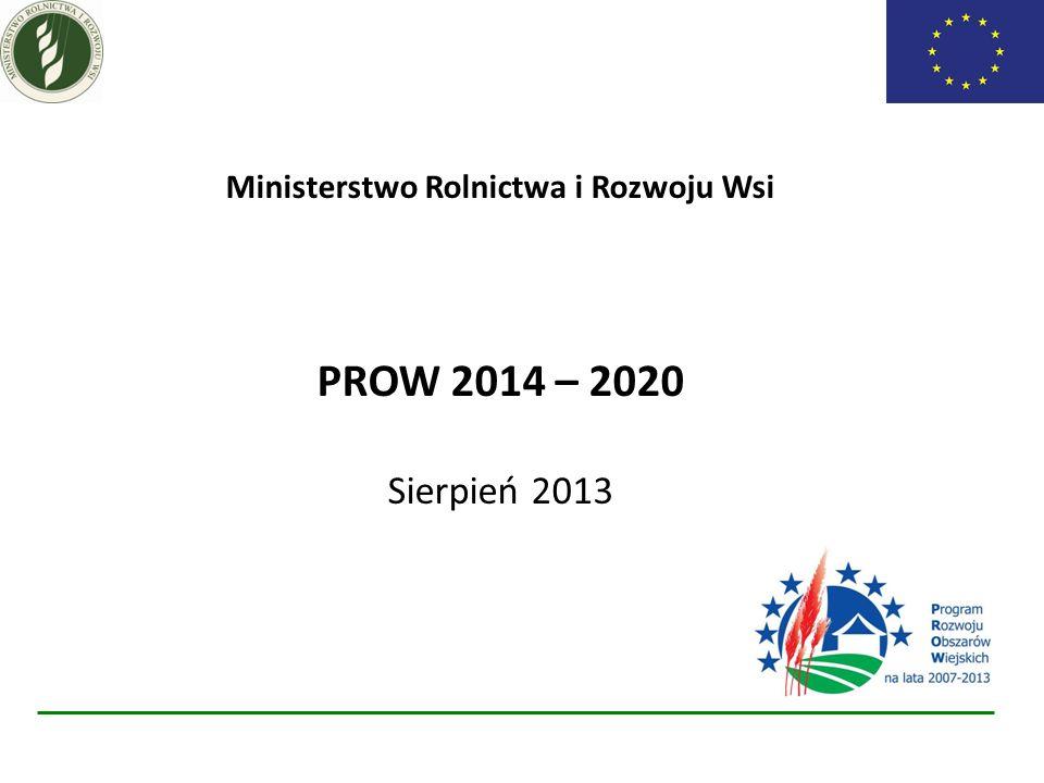 Ministerstwo Rolnictwa i Rozwoju Wsi PROW 2014 – 2020 Sierpień 2013