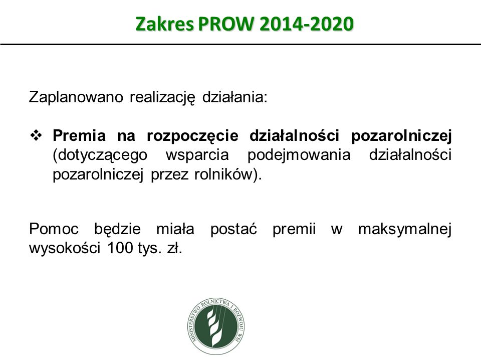 Zakres PROW 2014-2020 Zaplanowano realizację działania: Premia na rozpoczęcie działalności pozarolniczej (dotyczącego wsparcia podejmowania działalnoś