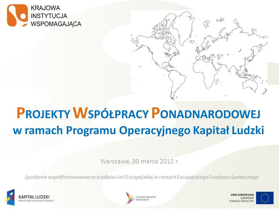 P ROJEKTY W SPÓŁPRACY P ONADNARODOWEJ w ramach Programu Operacyjnego Kapitał Ludzki Warszawa, 30 marca 2012 r.