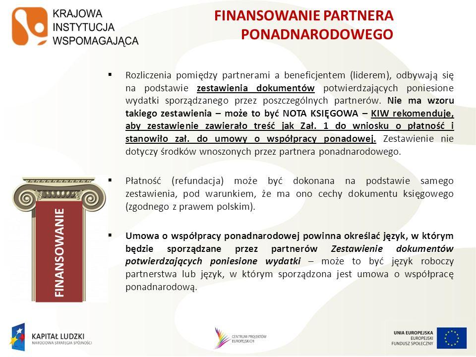FINANSOWANIE PARTNERA PONADNARODOWEGO Rozliczenia pomiędzy partnerami a beneficjentem (liderem), odbywają się na podstawie zestawienia dokumentów potwierdzających poniesione wydatki sporządzanego przez poszczególnych partnerów.