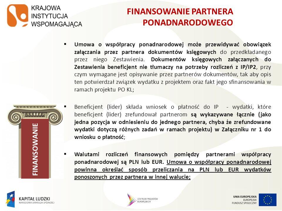 FINANSOWANIE PARTNERA PONADNARODOWEGO Umowa o współpracy ponadnarodowej może przewidywać obowiązek załączania przez partnera dokumentów księgowych do przedkładanego przez niego Zestawienia.
